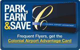 Frequent Flyers can earn special savings every time they park when they use their Colonial Advantage Card.